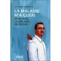 La Maladie m'a Guéri - Vivre Avec la Maladie de Crohn - Guylain Mercier