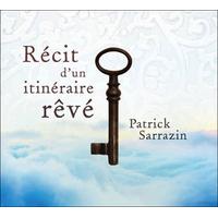 Récit d'un Itinéraire Rêvé - Patrick Sarrazin