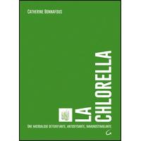 La Chlorella - Une Microalgue Détoxifiante - Catherine Bonnafous