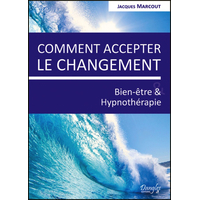 Comment Accepter le Changement - Jacques Marcout