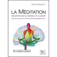 La Méditation - Ses Effets sur le Cerveau et la Santé - Bernard Baudouin