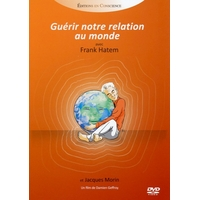 Guérir Notre Relation au Monde - Franck Hatem & Jacques Morin