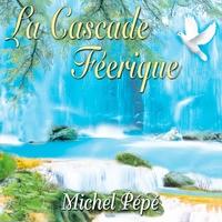 La Cascade Féerique - Michel Pépé