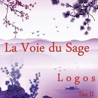 La Voie du Sage - Tao II - Logos