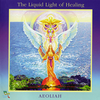 The Liquid Light Of Healing - Aeoliah