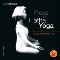 Précis de Hatha Yoga - Stade Fondamental - Eva Ruchpaul