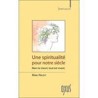 Une Spiritualité Pour Notre Siècle - Marc Halévy