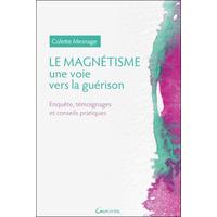Le Magnétisme - Une Voie Vers la Guérison - Colette Mesnage