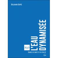 L'eau Dynamisée - Source de Santé et de Vitalité - Benjamin Dupré