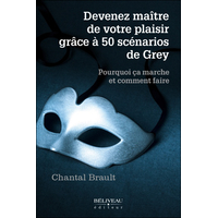 Devenez Maître de Votre Plaisir Grâce à 50 Scénarios de Grey - Chantal Brault