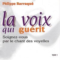 La Voix Qui Guérit 1 - Chant Voyelles - Philippe Barraqué