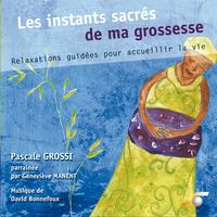 Les Instants Sacrés de Ma Grossesse - Pascale Grossi