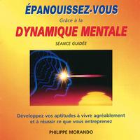 Epanouissez-Vous Grâce à la Dynamique Mentale - Philippe Morando