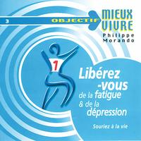 Libérez-Vous de la Fatigue et de la Dépression - Philippe Morando