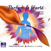 Parfum de Liberté - Un Entretien Avec Didier Wagner - Didier Wagner