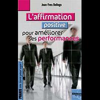Affirmation Positive Pour Améliorer ses Performances - Jean-Yves Bellego