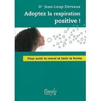 Adoptez la Respiration Positive ! Dr. Jean-Loup Dervaux
