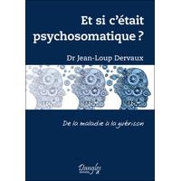Et si c'était Psychosomatique ? Dr. Jean-Loup Dervaux