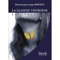 Glande Thyroïde en Questions -  Dr. Jean-Loup Dervaux