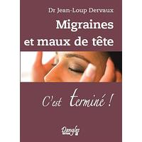 Migraines et Maux de Tête - C'est Terminé ! Dr. Jean-Loup Dervaux