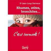 Rhumes, Otites, Bronchites... C'est Terminé ! Dr. Jean-Loup Dervaux