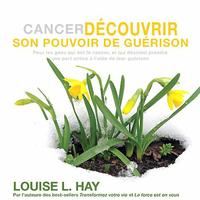 Cancer - Découvrir Son Pouvoir de Guérison - Louise L. Hay