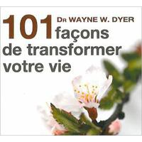 101 Façons de Transformer Votre Vie - Dr.Wayne W. Dyer