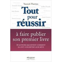 Tout Pour Réussir à Faire Publier son Premier Livre - Y. Therrien