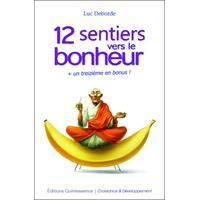 12 Sentiers Vers le Bonheur + Un Treizième en Bonus ! Luc Deborde