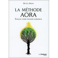 La Méthode Aora - Eveillez Votre Pouvoir Guérisseur - Dr. Luc Bodin
