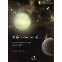 A la Mémoire De... Une Histoire Sacrée à Partager - Diane Boucher