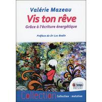 Vis Ton Rêve - Grâce à L'écriture Energétique - Valérie Mazeau