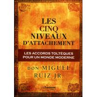 Les Cinq Niveaux d'Attachement - Don Miguel Ruiz Jr.