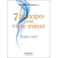 7 Principes Pour Vivre Mieux - Soyez Zen ! Danielle L'Heureux