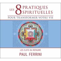 8 Pratiques Spirituelles Pour Transformer Votre Vie - Livre Audio - Paul Ferrini