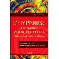 L'Hypnose Pour Développer Votre Potentiel Intellectuel, Physique, Artistique... Jean-Luc Caradeau