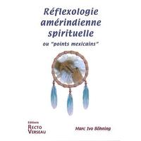 La Réflexologie Amérindienne Spirituelle - Böhning