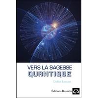 Vers la Sagesse Quantique - Didier Luccan
