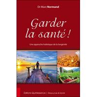 Garder la Santé ! Une Approche Holistique de la Longévité - Dr. Marc Normand