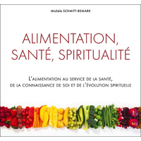 Alimentation, Santé, Spiritualité - Michèle Schmitt-Remark