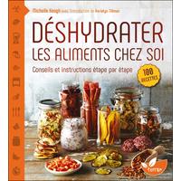 Déshydrater les Aliments chez Soi - Michelle Keogh & Karielyn Tillman