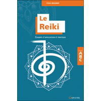 Le Reiki - Champs d'Application et Pratique - Paul Wagner