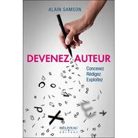 Devenez Auteur - Concevez - Rédigez - Exploitez - Alain Samson