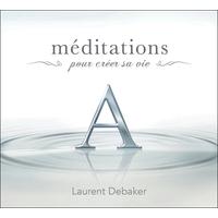 Méditations Pour Créer sa Vie - Livre Audio - Laurent Debaker
