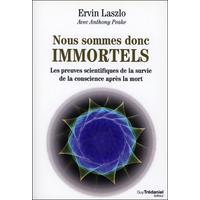Nous Sommes Donc Immortels - Ervin Laszlo & Anthony Peake