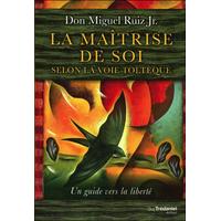 La Maîtrise de Soi Selon la Voie Toltèque - Don Miguel Ruiz Jr.