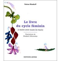 Le Livre du Cycle Féminin à Mettre entre Toutes les Mains - Raïssa Blankoff