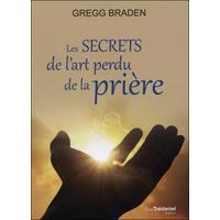 Les Secrets de l'Art Perdu de la Prière - Gregg Braden