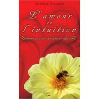 L'Amour et l'Intuition - Comment Créer un Amour Durable - Sherrie Dillard