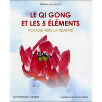 Le Qi Gong et les 5 Eléments - Hélène Cociovitch